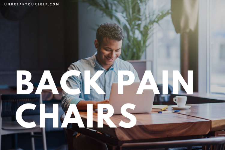 Best Chair For Back Pain Of 2020 Unbreak Yourself